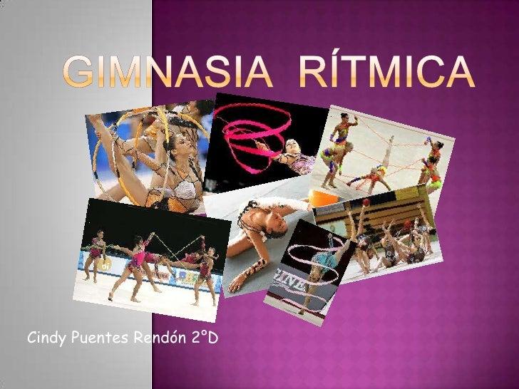 Gimnasia  rítmica<br />Cindy Puentes Rendón 2°D<br />