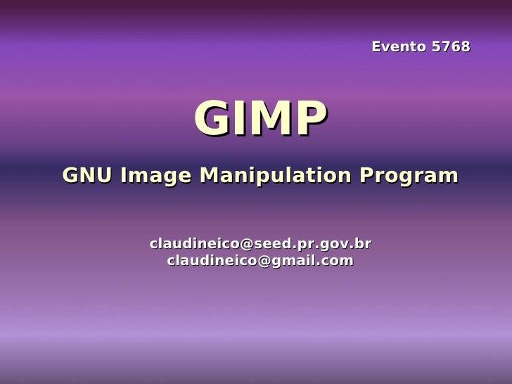 Evento 5768 GIMP GNU Image Manipulation Program [email_address] [email_address]