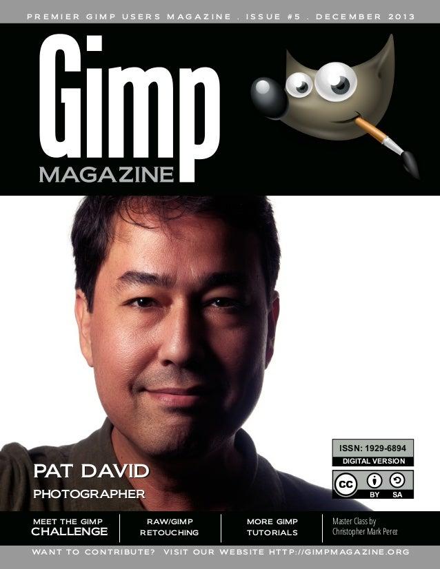 PREMIER  GIMP  USERS  M AG A Z I N E  .  ISSUE  #5  .  DECEMBER  2013  ISSN: 1 929-6894 DIGITAL VERSION  PAT DAVID PHOTOGR...