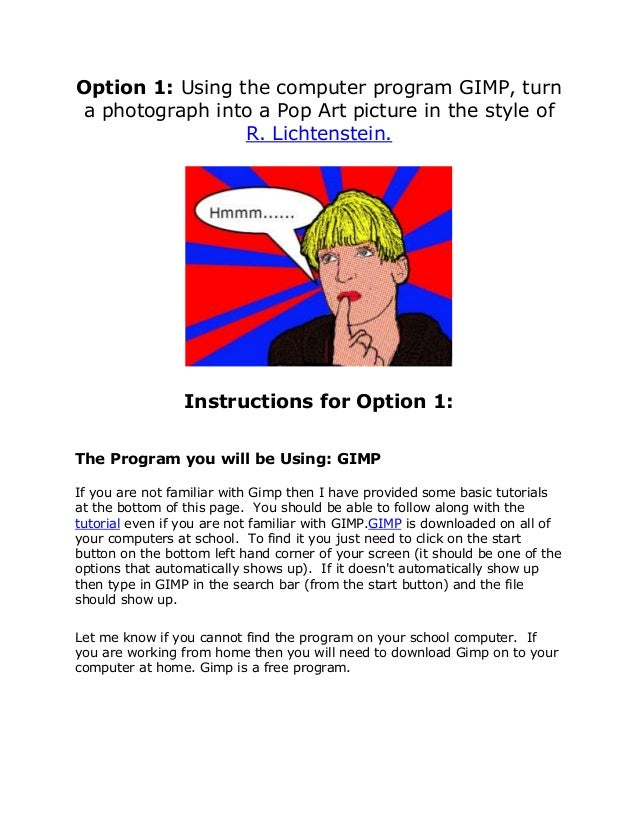 Option 1: Using the computer program GIMP, turna photograph into a Pop Art picture in the style of                 R. Lich...