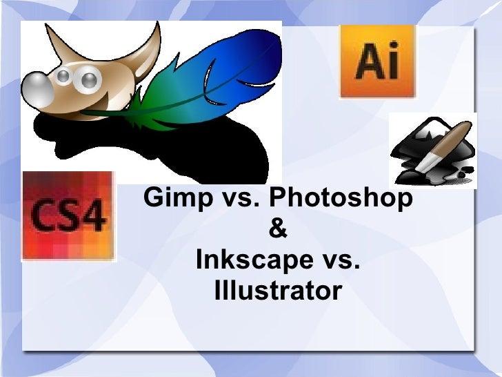 Gimp vs. Photoshop & Inkscape vs. Illustrator