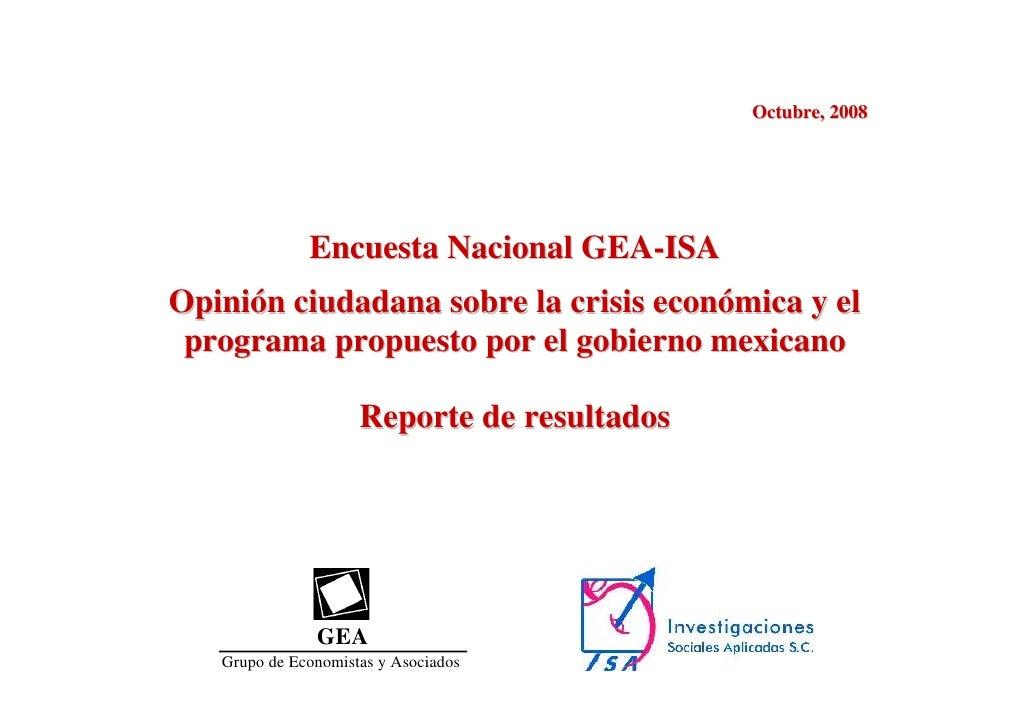 Octubre, 2008                   Encuesta Nacional GEA-ISA Opinión ciudadana sobre la crisis económica y el  programa propu...