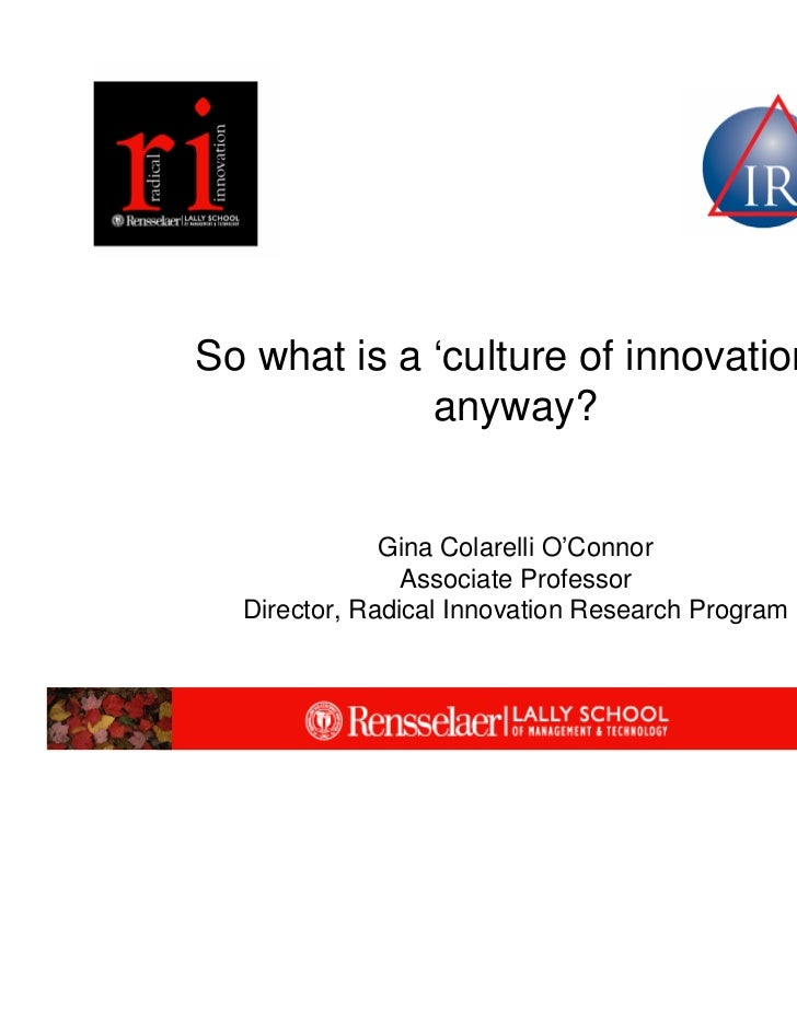 So what is a 'culture of innovation,'             anyway?              Gina Colarelli O'Connor                Associate Pr...