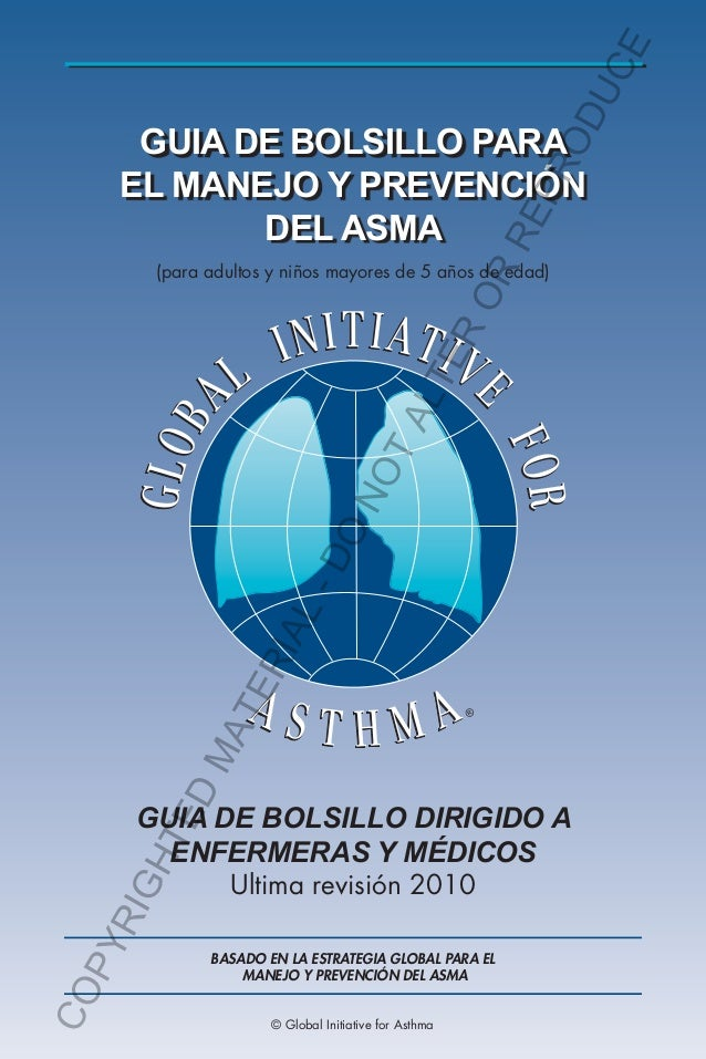 GUIA DE BOLSILLO PARA EL MANEJO Y PREVENCIÓN DEL ASMA GUIA DE BOLSILLO DIRIGIDO A ENFERMERAS Y MÉDICOS Ultima revisión 201...