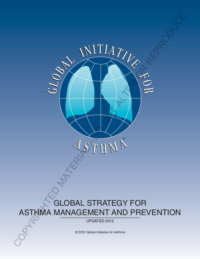 ®GLOBAL STRATEGY FORASTHMA MANAGEMENT AND PREVENTIONUPDATED 2012© 2012 Global Initiative for AsthmaCOPYRIGHTEDMATERIAL-DON...