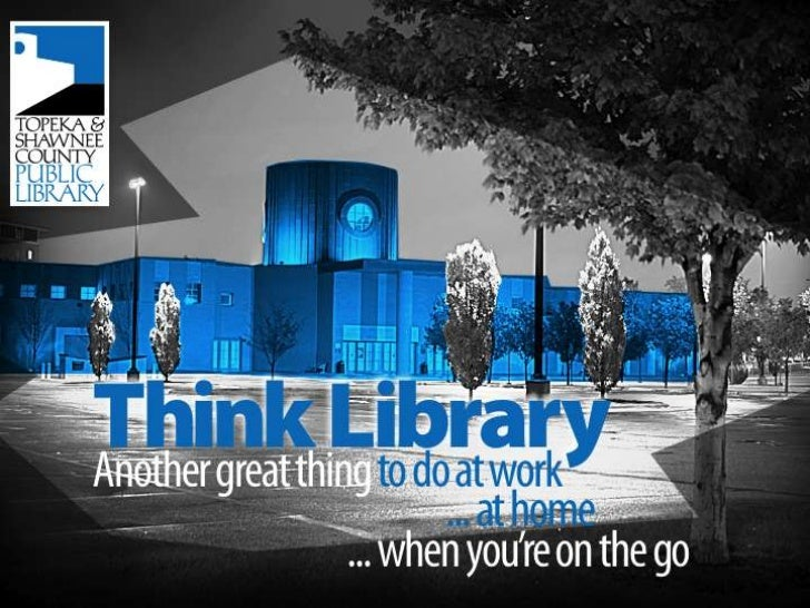 Think Library - Topeka & Shawnee County Public Library 2011