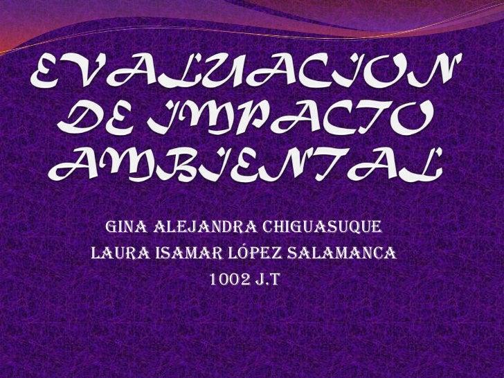 Gina Alejandra ChiguasuqueLaura Isamar López Salamanca           1002 J.T