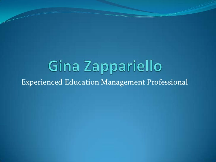 Gina Zappariello<br />Experienced Education Management Professional<br />