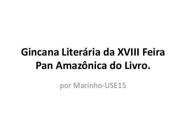 Gincana Literária da XVIII Feira  Pan Amazônica do Livro.  por Marinho-USE15