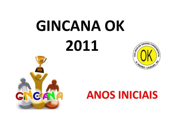 GINCANA OK  2011 ANOS INICIAIS