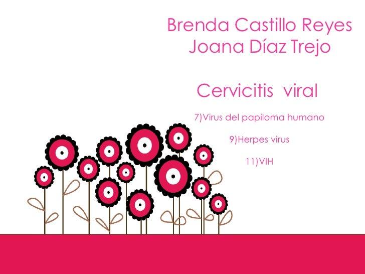 <ul><li>Brenda Castillo Reyes </li></ul><ul><li>Joana Díaz Trejo </li></ul><ul><li>Cervicitis  viral  </li></ul><ul><li>Vi...