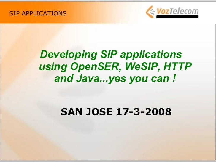 SIP APPLICATIONS <ul><li>Developing SIP applications using OpenSER, WeSIP, HTTP and Java...yes you can ! </li></ul><ul><ul...