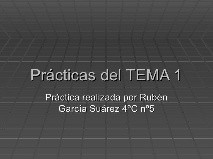 Prácticas del TEMA 1 Práctica realizada por Rubén García Suárez 4ºC nº5