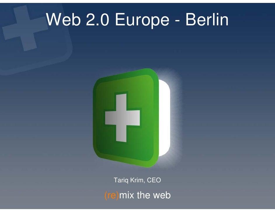 Web 2.0 Europe - Berlin              Tariq Krim, CEO         (re)mix the web