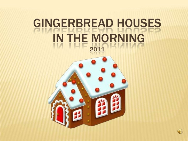 GINGERBREAD HOUSES   IN THE MORNING       2011