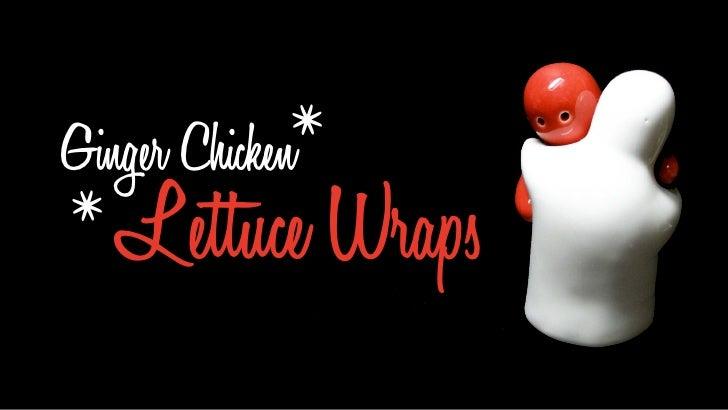 Ginger Chicken   *  Lettuce Wraps  *