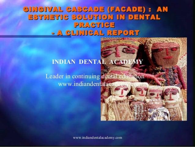 GINGIVAL CASCADE (FACADE) : ANGINGIVAL CASCADE (FACADE) : AN ESTHETIC SOLUTION IN DENTALESTHETIC SOLUTION IN DENTAL PRACTI...