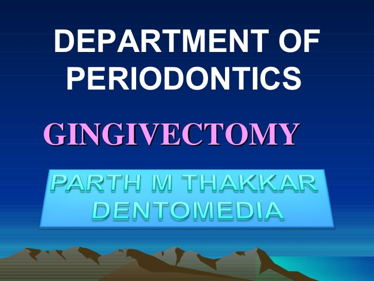 GINGIVECTOMY   DEPARTMENT OF PERIODONTICS