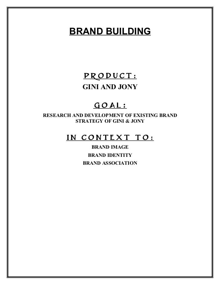 BRAND BUILDING            PRODUCT:            GINI AND JONY               GOAL :RESEARCH AND DEVELOPMENT OF EXISTING BRAND...