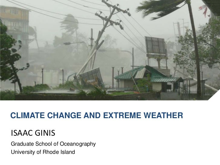 CLIMATE CHANGE AND EXTREME WEATHERISAAC GINISGraduate School of OceanographyUniversity of Rhode Island