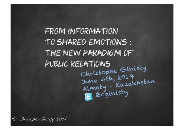 © Christophe Ginisty 2014! From information to shared emotions : the new paradigm of public relations Christophe Ginisty J...
