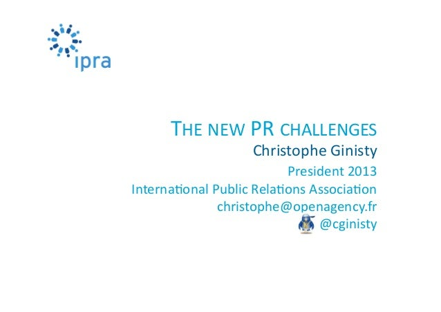 President	  2013	  Interna0onal	  Public	  Rela0ons	  Associa0on	  christophe@openagency.fr	  @cginisty	  Christophe	  Gin...