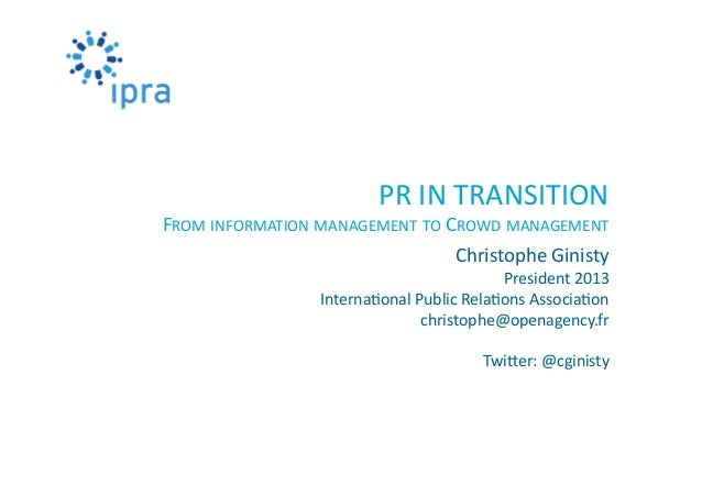 PR	   IN	   TRANSITION	    FROM	   INFORMATION	   MANAGEMENT	   TO	   CROWD	   MANAGEMENT	    Christophe	   Ginisty	    Pr...