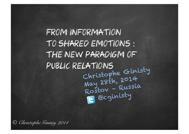 © Christophe Ginisty 2014! From information to shared emotions : the new paradigm of public relations Christophe Ginisty M...