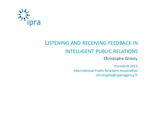LISTENING	   AND	   RECEIVING	   FEEDBACK	   IN	    INTELLIGENT	   PUBLIC	   RELATIONS	    Christophe	   Ginisty	    Presi...