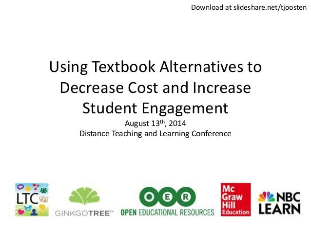 Using Textbook Alternatives to Decrease Cost and Increase Student Engagement August 13th, 2014 Distance Teaching and Learn...