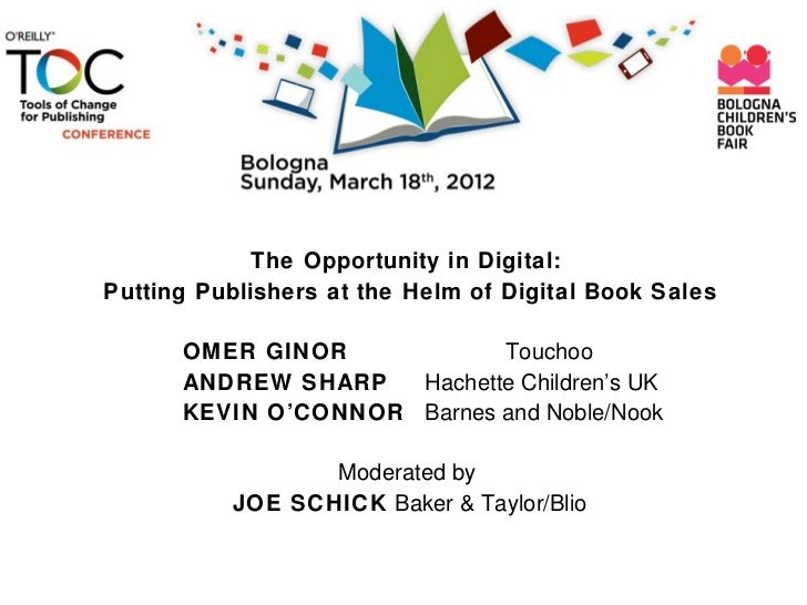 TOC Bologna 2012: The Opportunity in Digital: Putting  Publishers at the Helm of Digital Book Sales.