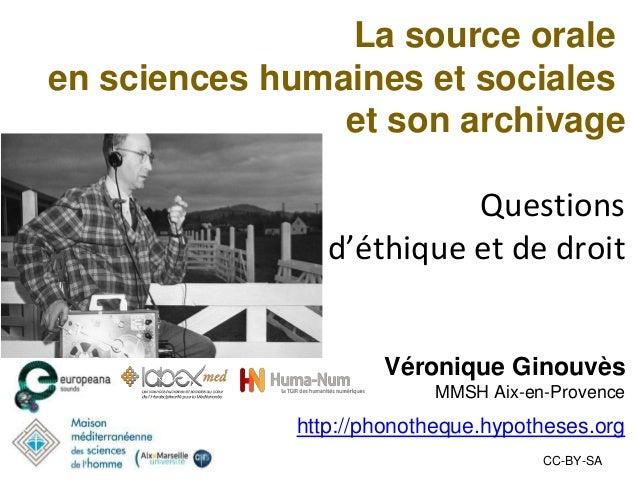 La source orale en sciences humaines et sociales et son archivage Questions d'éthique et de droit Véronique Ginouvès MMSH ...