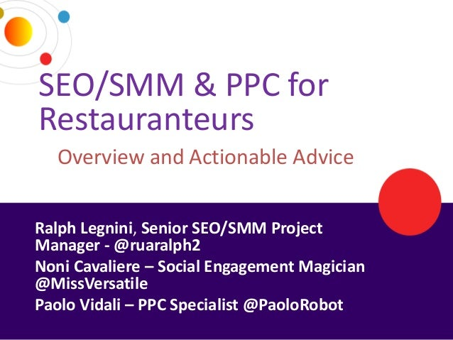SEO/SMM & PPC for  Restauranteurs     Overview and Actionable Advice Ralph Legnini, Senior SEO/SMM Project Manager - @ruar...