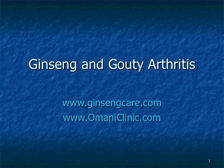 Ginseng and Gouty Arthritis www.ginsengcare.com www.OmaniClinic.com