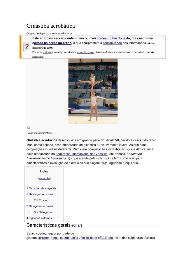Ginástica acrobática Origem: Wikipédia, a enciclopédia livre. Este artigo ou secção contém uma ou mais fontes no fim do te...