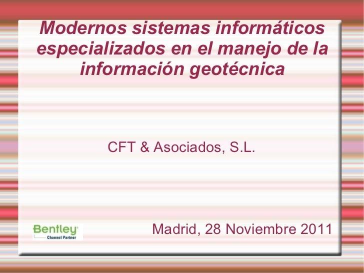 Modernos sistemas informáticosespecializados en el manejo de la    información geotécnica        CFT & Asociados, S.L.    ...