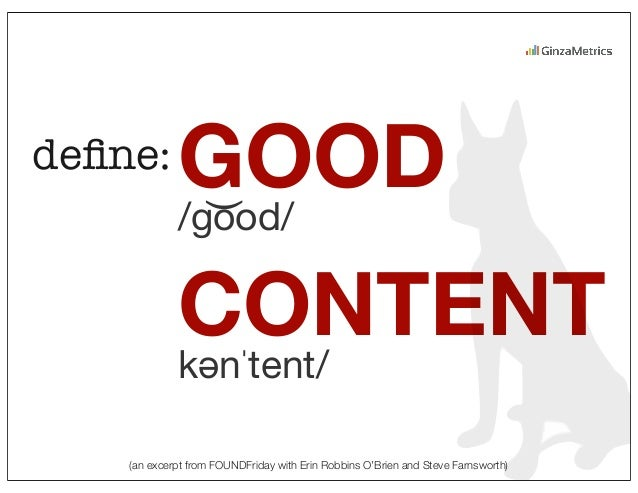 (an excerpt from FOUNDFriday with Erin Robbins O'Brien and Steve Farnsworth) define: GOOD CONTENT /go͝od/ kənˈtent/