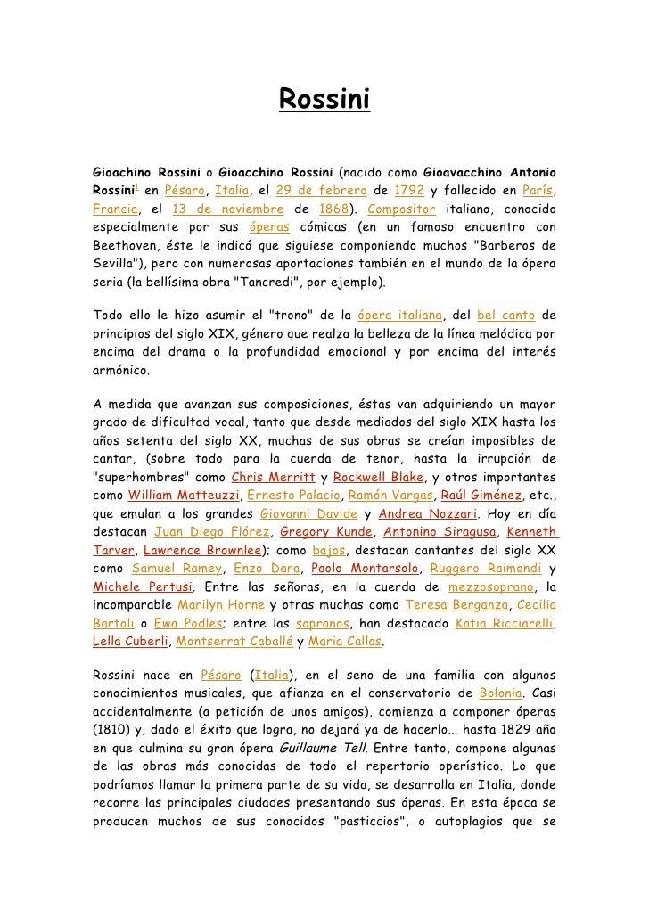 Rossini  Gioachino Rossini o Gioacchino Rossini (nacido como Gioavacchino Antonio Rossini1 en Pésaro, Italia, el 29 de feb...