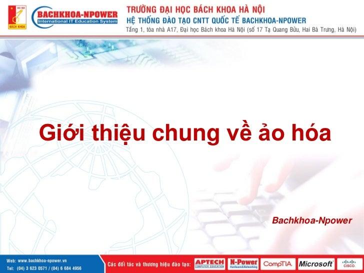 Giới thiệu chung về ảo hóa                    Bachkhoa-Npower