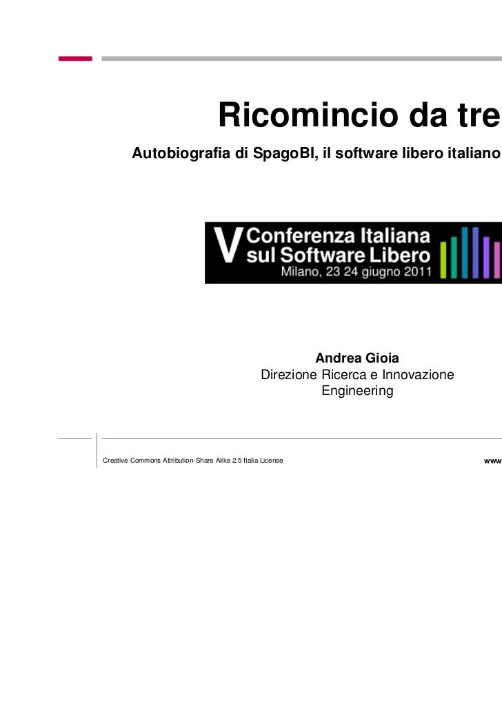 ConfSL 2011: I'll restart from three: authobiography of SpagoBI, an exemple of free software developed in Italy