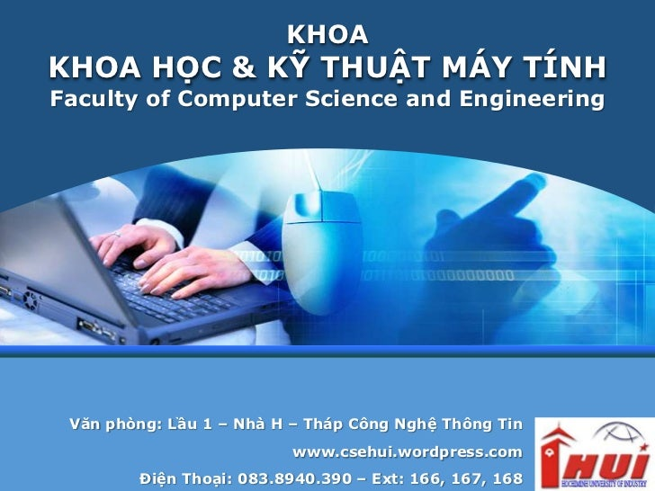 KHOAKHOA HỌC & KỸ THUẬT MÁY TÍNHFaculty of Computer Science and Engineering Văn phòng: Lầu 1 – Nhà H – Tháp Công Nghệ Thôn...