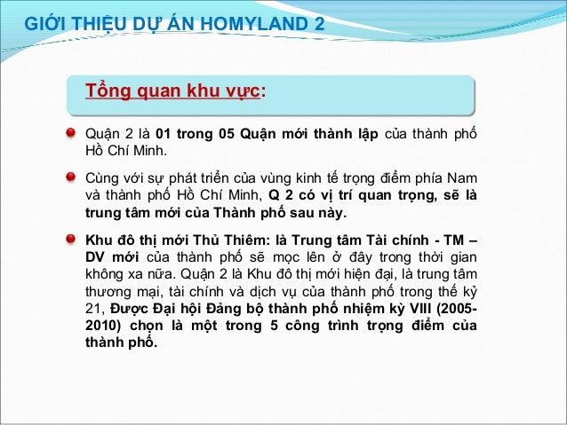 GIỚI THIỆU DỰ ÁN HOMYLAND 2 Tổng quan khu vực: Quận 2 là 01 trong 05 Quận mới thành lập của thành phố Hồ Chí Minh. Cùng vớ...