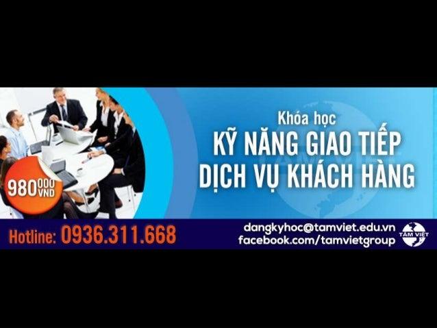 Khóa học KỸ NĂNG GIAO TIẾP & DỊCH VỤ KHÁCH HÀNG tamviet.edu.vn – facebook.com/tamvietgroup – youtube.com/tamvietgroup