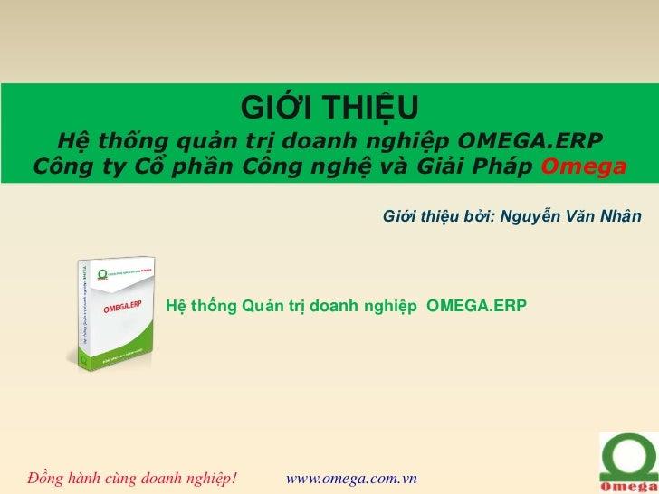 GIỚI THIỆU  Hệ thống quản trị doanh nghiệp OMEGA.ERPCông ty Cổ phần Công nghệ và Giải Pháp Omega                          ...