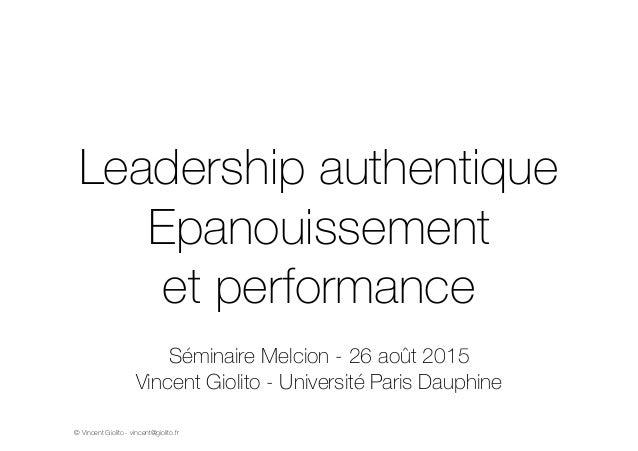 Leadership authentique  Epanouissement  et performance  Séminaire Melcion - 26 août 2015  Vincent Giolito - Université Par...