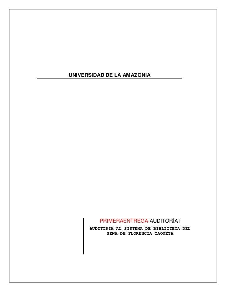 UNIVERSIDAD DE LA AMAZONIA<br /><br /><br />PRIMERAENTREGA AUDITORÍA IAUDITORIA AL SISTEMA DE BIBLIOTECA DEL SENA DE FLO...