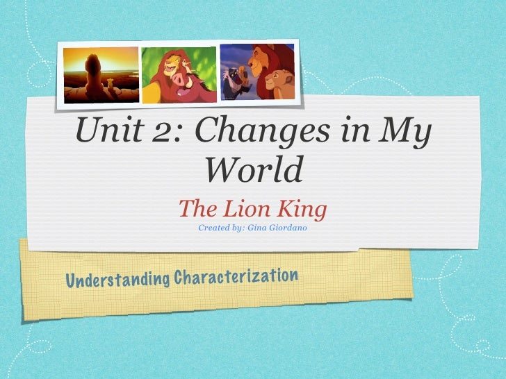 Unit 2: Changes in My         World                    The Lion King                       Created by: Gina GiordanoUn de ...