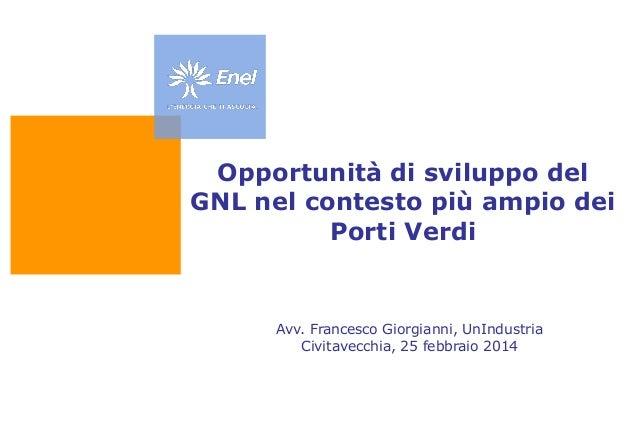 Opportunità di sviluppo del GNL nel contesto più ampio dei Porti Verdi  Avv. Francesco Giorgianni, UnIndustria Civitavecch...