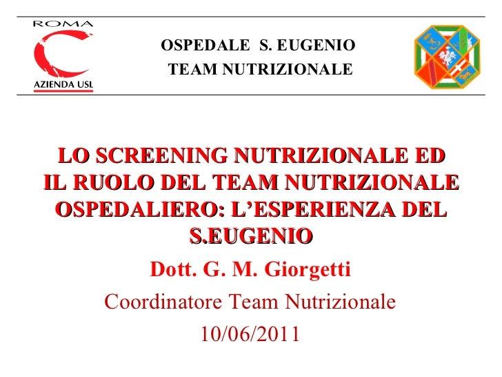 Giorgetti Gian Marco. Lo screening nutrizionale ed il ruolo del team nutrizionale ospedaliero: l'esperienza del S.Eugenio. ASMaD 2011