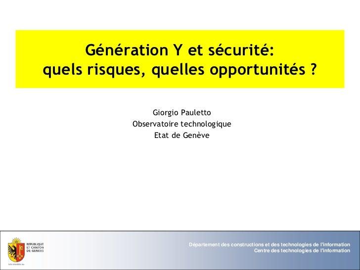 Génération Y et sécurité:quels risques, quelles opportunités ?                 Giorgio Pauletto            Observatoire te...